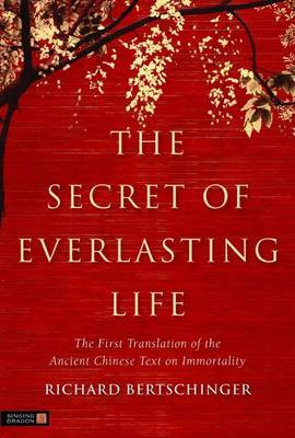 The Secret of Everlasting Life: The First Translation of the Ancient Chinese Text on Immortality (BOK)