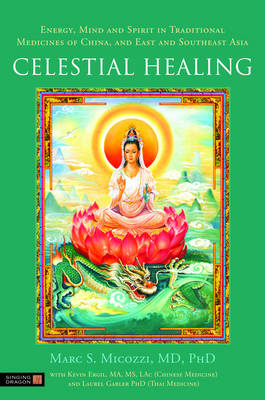 Celestial Healing: Energy, Mind and Spirit in Traditional Medicines of China, and East and Southeast (BOK)