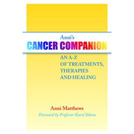 Anni's Cancer Companion: An A-Z of Treatments, Therapies and Healing (BOK)