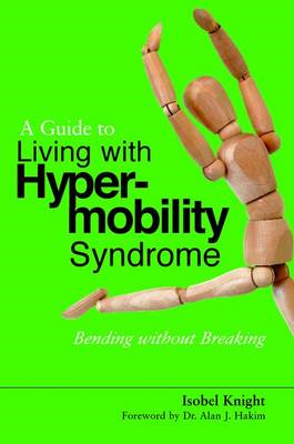 A Guide to Living with Hypermobility Syndrome: Bending without Breaking (BOK)