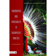 Shamanism and Spirituality in Therapeutic Practice: Soul and Spirit Matter (BOK)