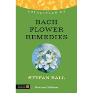 Principles of Bach Flower Remedies: What it is, How it Works, and What it Can Do for You (BOK)