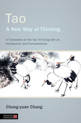 Tao - A New Way of Thinking: A Translation of the Tao Te Ching with an Introduction and Commentaries (BOK)