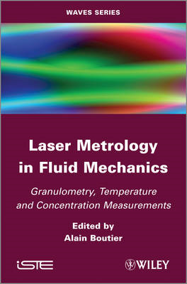 Laser Metrology in Fluid Mechanics: Granulometry, Temperature and Concentration Measurements (BOK)