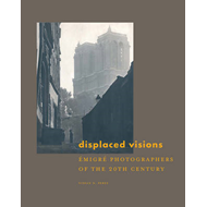 Displaced Visions: Emigre Photographers of the 20th Century (BOK)