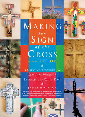 Making the Sign of the Cross: A Creative Resource for Seasonal Worship, Retreats and Quiet Days (BOK)