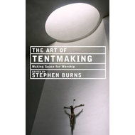 The Art of Tentmaking: Making Space for Worship (BOK)