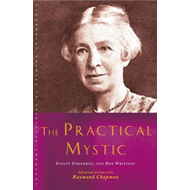 The Practical Mystic: Evelyn Underhill and Her Writings (BOK)