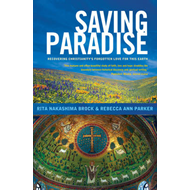 Saving Paradise: Recovering Christianity's Forgotten Love for This Earth (BOK)