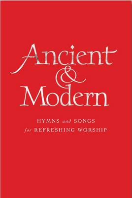 Ancient and Modern: Hymns and Songs for Refreshing Worship (BOK)
