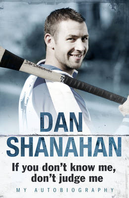 Dan Shanahan -  If You Don't Know Me, Don't Judge Me (BOK)