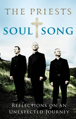 Soul Song: Reflections on an Unexpected Journey by The Priests (BOK)