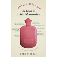 Isn't it Well for Ye?: The Book of Irish Mammies (BOK)