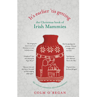 It's Earlier 'Tis Getting: the Christmas Book of Irish Mammi (BOK)