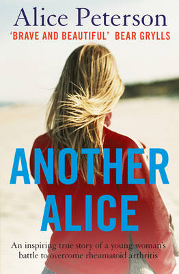 Another Alice: An Inspiring True Story of a Young Woman's Battle to Overcome Rheumatoid Arthritis (BOK)