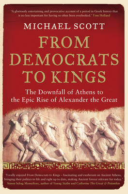 From Democrats to Kings: The Downfall of Athens to the Epic Rise of Alexander the Great (BOK)