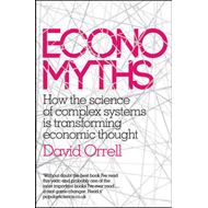 Economyths: How the Science of Complex Systems is Transforming Economic Thought (BOK)