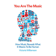 You Are the Music: How Music Reveals What it Means to be Human (BOK)
