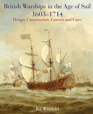 British Warships in the Age of Sail 1603 - 1714: Design Construction, Careers and Fates (BOK)