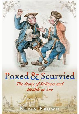 Poxed and Scurvied: The Story of Sickness & Health at Sea (BOK)