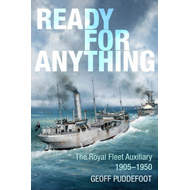 Ready for Anything: The Royal Fleet Auxiliary from 1905 to the Korean War (BOK)