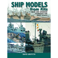 Ship Models from Kits: Basic and Advanced Techniques for Small Scales (BOK)