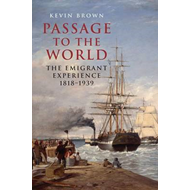 Passage to the World: The Emigrant Experience 1807-1939 (BOK)