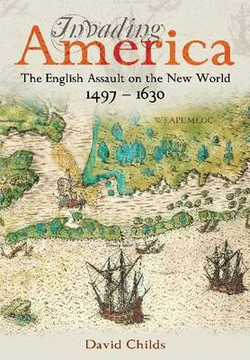 Invading America: The English Assault on the New World 1497-1630 (BOK)