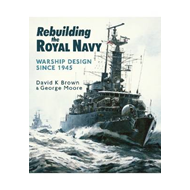 Rebuilding the Royal Navy: Warship Design Since 1945 (BOK)