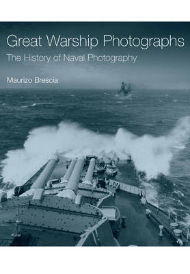 Great Warship Photographs: The History of Naval Photography (BOK)