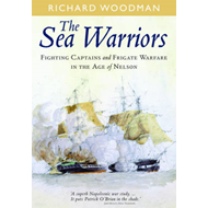 The Sea Warriors: Fighting Captains and Frigate Warfare in the Age of Nelson (BOK)