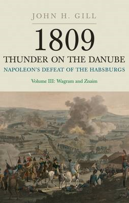 1809 Thunder on the Danube: Napoleon's Defeat of the Hanbsburgs: v. III: Wagram and Znaim (BOK)