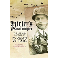 Hitler's Paratrooper: The Life and Battles of Rudolf Witzig (BOK)