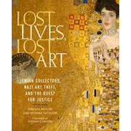 Lost Lives, Lost Art: Jewish Collectors, Nazi Art Theft and the Quest for Justice (BOK)