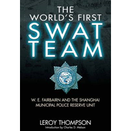 The World's First SWAT Team: W. E. Fairbairn and the Shanghai Municipal Police Reserve Unit (BOK)