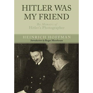 Hitler Was My Friend: The Memoirs of Hitler's Photographer (BOK)