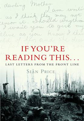 If You're Reading This...: Last Letters from the Front Line (BOK)