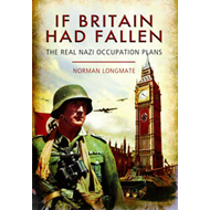 If Britain Had Fallen: The Real Nazi Occupation Plans (BOK)