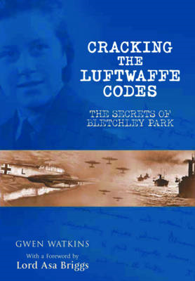 Cracking the Luftwaffe Codes: The Secrets of Bletchley Park (BOK)