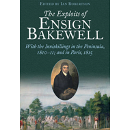 The Exploits of Ensign Bakewell MS: With the Inniskillings in the Peninsula, & in Paris, 1811 - 11: (BOK)