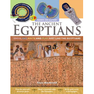 The Ancient Egyptians: Dress, Eat, Write and Play Just Like the Egyptians (BOK)