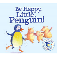 Be Happy Little Penguin...I Wish I Could Dance: A Story About Being Happy (BOK)