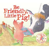 Be Friendly Little Pig - I Wish I Could Read: A Story About Making Friends (BOK)