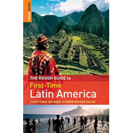 The Rough Guide to First-Time Latin America: Everything You Need to Know Before You Go (BOK)
