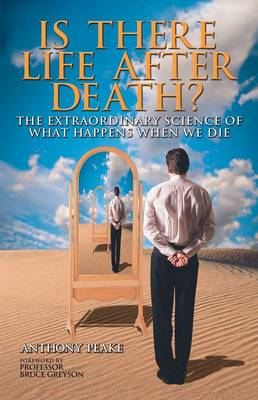 Is There Life After Death?: Why Science is Taking the Idea of an Afterlife Seriously (BOK)