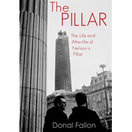 The Pillar: The History, Destruction and Afterlife of Nelson's Pillar (BOK)