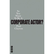 So You Want To Be A Corporate Actor? (BOK)