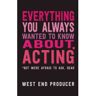 Everything You Always Wanted to Know About Acting (But Were (BOK)