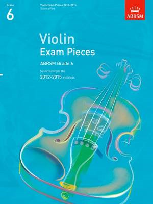 Violin Exam Pieces 2012-2015, ABRSM Grade 6, Score & Part: Selected from the 2012-2015 Syllabus (BOK)