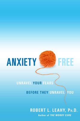 Anxiety Free: Unravel Your Fears Before They Unravel You (BOK)